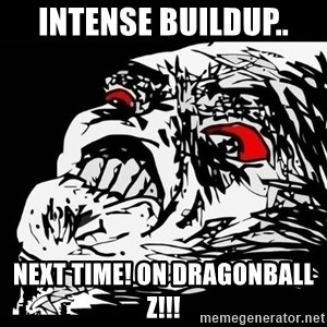 Rage Face - intense buildup.. next time! on dragonball z!!!