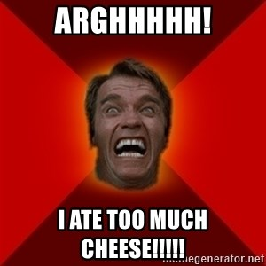 Angry Arnold - arghhhhh! i ate too much cheese!!!!!