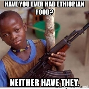 african kid - Have you ever had Ethiopian food? neither have they.