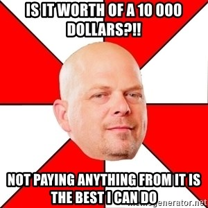 Pawn Stars - is it worth of a 10 000 dollars?!! not paying anything from it is the best i can do