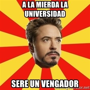 Leave it to Iron Man - A la mierda la universidad  sere un vengador
