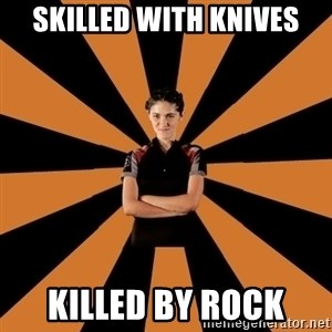 Badass Clove - skilled with knives killed by rock