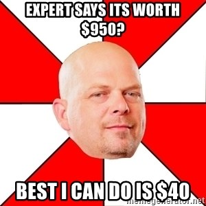 Pawn Stars - expert says its worth $950? best i can do is $40