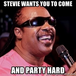 stevie wonder - STEVIE WANTS YOU TO COME AND PARTY HARD
