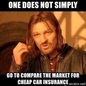 Lord Of The Rings Boromir One Does Not Simply Mordor - One does not simply go to compare the market for cheap car insurance