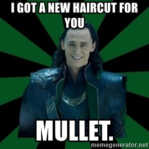 God Loki - i got a new haircut for you Mullet.