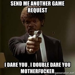 Jules Pulp Fiction - SEND ME ANOTHER GAME REQUEST I DARE YOU , I DOUBLE DARE YOU MOTHERFUCKER