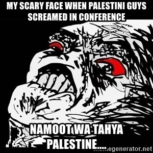 Rage Face - my scary face when palestini guys screamed in conference namoot wa tahya palestine....