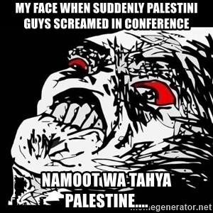 Rage Face - my face when suddenly palestini guys screamed in conference namoot wa tahya palestine....