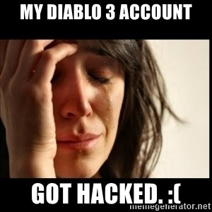 First World Problems - My Diablo 3 account got hacked. :(
