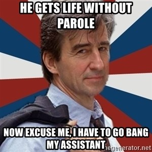 Jack McCoy - He gets life without parole now excuse me, I have to go bang my assistant
