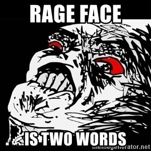 Rage Face - RAGE FACE  is TWO WORDS