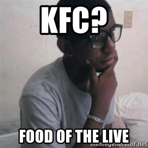 Thinking Nigga - KFC? food of the live
