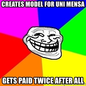 Trollface - Creates model for uni mensa gets paid twice after all