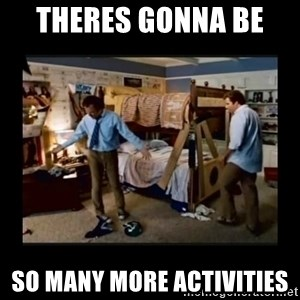 stepbrothers - theres gonna be  so many more activities