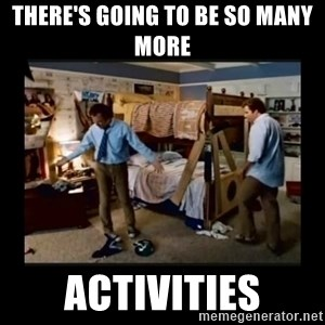 stepbrothers - there's going to be so many more activities