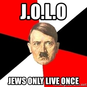 Advice Hitler - J.o.l.o jews only live once
