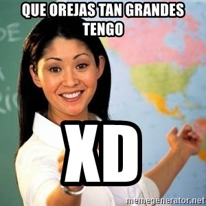 Unhelpful High School Teacher - que orejas tan grandes tengo XD