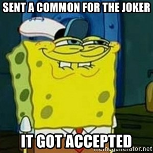Spongebob Squarepants  - Sent a common for the joker it got accepted