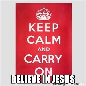 Keep Calm - BELIEVE IN JESUS