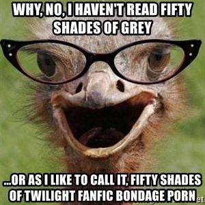 Judgemental Bookseller Ostrich - Why, no, I haven't read Fifty shades of grey ...or as i like to call it, Fifty shades of Twilight fanfic bondage porn