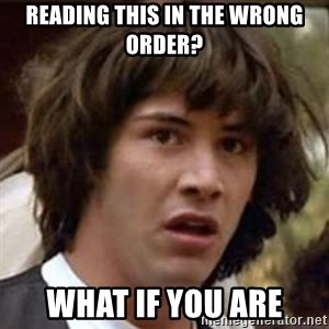 Conspiracy Keanu - READING THIS IN THE WRONG ORDER? WHAT IF YOU ARE