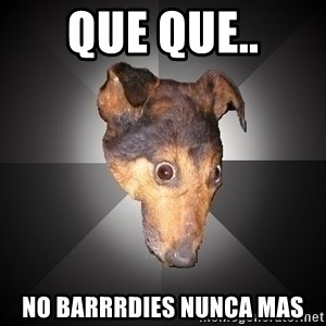 Depression Dog - que que.. no barrrdies nunca mas