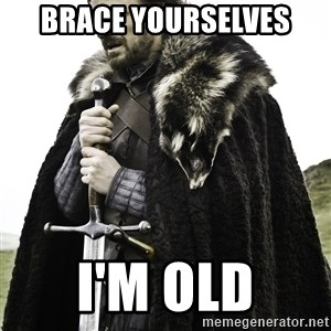 Sean Bean Game Of Thrones - brace yourselves I'm old