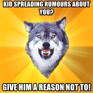 Courage Wolf - Kid spreading rumours about you? Give him a reason not to!