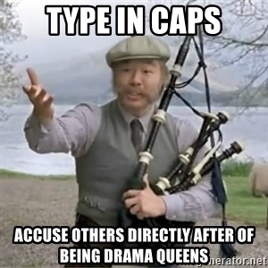 contradiction - Type in caps accuse others directly after of being drama queens