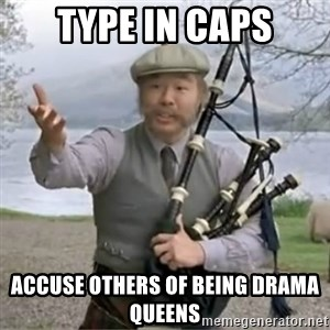 contradiction - type in caps accuse others of being drama queens