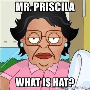 Consuela - mR. Priscila What is hat?