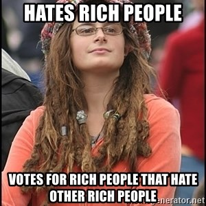 COLLEGE LIBERAL GIRL - Hates Rich People Votes For Rich People that hate Other Rich People