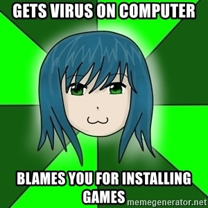 bud_ekzortsistom - GETS VIRUS ON COMPUTER BLAMES YOU FOR INSTALLING GAMES
