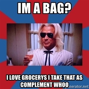 Ashley Schaeffer - im a bag?  I love grocerys I take that as complement whoo