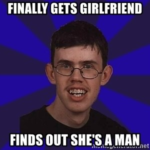 Fail Guy - finally gets girlfriend finds out she's a man