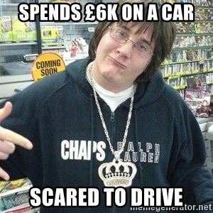 Cool Guy Gamer - spends £6k on a car SCARED TO DRIVE