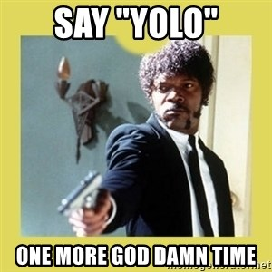 "Jules Winnfield - Say ""Yolo"" one more god damn time"