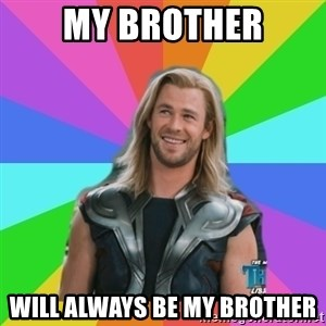 Overly Accepting Thor - my brother will always be my brother