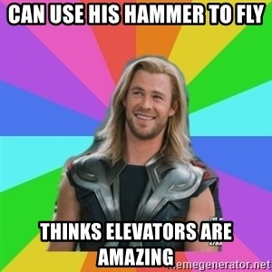 Overly Accepting Thor - CAN USE HIS HAMMER TO FLY THINKS ELEVATORS ARE AMAZING