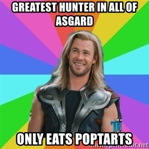 Overly Accepting Thor - greatest hunter in all of asgard only eats poptarts