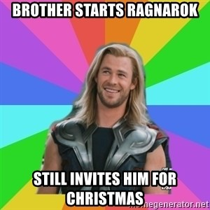 Overly Accepting Thor - brother starts ragnarok still invites him for christmas