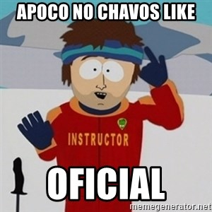 SouthPark Bad Time meme - Apoco no chavos LIKE Oficial