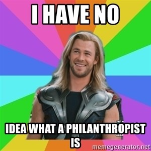 Overly Accepting Thor - I have no idea what a philanthropist is