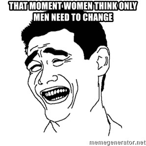 Asian Troll Face - That moment women think only men need to change