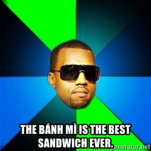 Kanye Finish - the Bánh mì is the best sandwich ever.