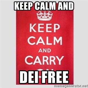 Keep Calm - KEEP CALM AND DEI FREE