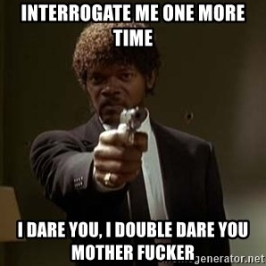 Jules Pulp Fiction - interrogate me one more time i dare you, i double dare you mother fucker