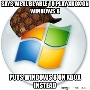 Scumbag Microsoft - Says we'll be able to play xbox on windows 8 puts windows 8 on xbox instead