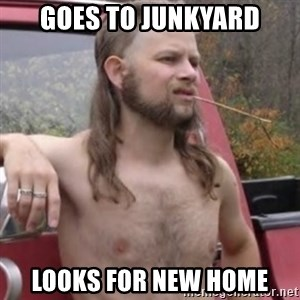 Stereotypical Redneck - goes to junkyard looks for new home
